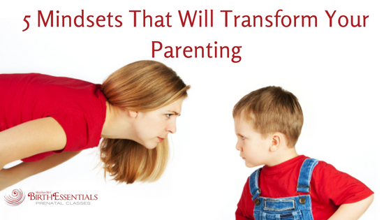 5 Essential Mindsets That Will Transform Your Parenting